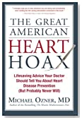 The Great American Heart Hoax: Lifesaving Advice Your Doctor Should Tell You about Heart Disease Prevention (But Probably Never Will)
