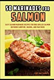 50 Marinades for Salmon: Easy Salmon Marinade Recipes for BBQ Grilled...
