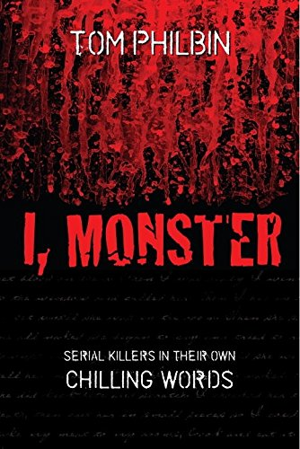 I, Monster: Serial Killers in Their Own Chilling Words