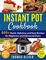 Instant Pot Cookbook: 850+ Quick,Delicious and Easy Recipes for Beginners and Advanced Users with 1000-Day Meal Plan:Family-Favorite Meals You Can Make for under $10(With Pictures & Nutrition Facts)