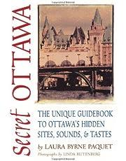 Secret Ottawa: The Unique Guidebook to Ottawa's Hidden Sites, Sounds, & Tastes