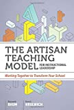 img - for The Artisan Teaching Model for Instructional Leadership: Working Together to Transform Your School book / textbook / text book