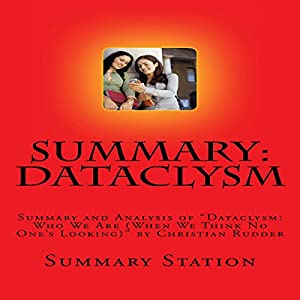 Summary and Analysis of Dataclysm: Who We Are (When We Think No One's Looking) by Christian Rudder Audiobook