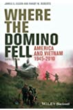 Where the Domino Fell: America and Vietnam 1945 - 2010