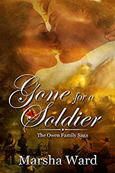 Gone for a Soldier (The Owen Family Saga Book 1) by [Ward, Marsha]