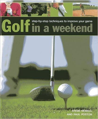 Ebooks pour téléphone portable téléchargement gratuit Golf in A Weekend: Step-by-Step Techniques to Improve Your Game by Steve Newell (2014-01-07) PDF