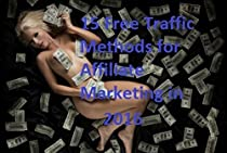 15 FREE TRAFFIC METHODS TO MAKE MONEY ONLINE WITH AFFILIATE MARKETING: HOW TO GET FREE TRAFFIC FOR AFFILIATE MARKETING USING SOCIAL MEDIA