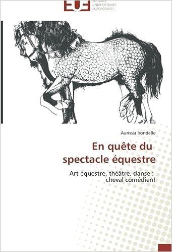 En quête du spectacle équestre: Art équestre, théâtre, danse : cheval comédien! (Omn.Univ.Europ.)