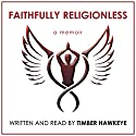 Faithfully Religionless Audiobook by Timber Hawkeye Narrated by Timber Hawkeye