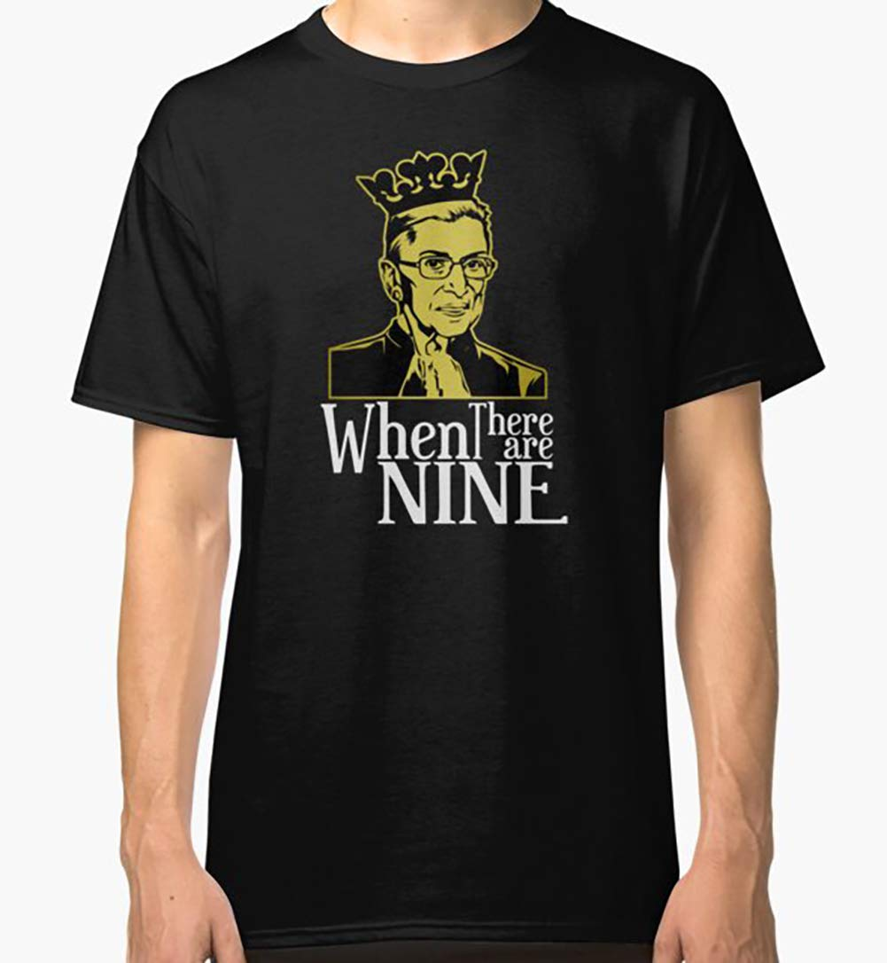 Notorious RBG Ruth Bader When There Are Nine design Classic TShirt.