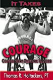It Takes Courage, Thomas R. Holtackers, 0978933303