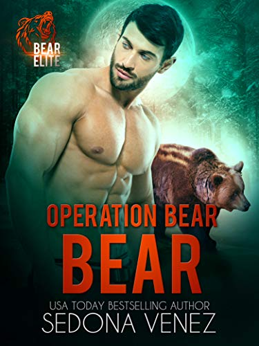 Operation Bear: Bear: A Special Forces Shifter Romance (Bear Elite Book 1)