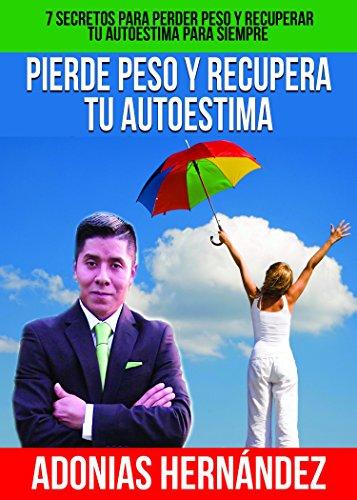 PIERDE PESO Y RECUPERA TU AUTOESTIMA: 7 secretos para perder peso y recuperar tu autoestima para siempre (Spanish Edition) - Kindle edition by stephanie ...