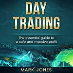 Day Trading: The Essential Guide to a Safe and Massive Profit | Mark Jones