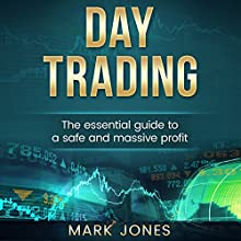 Day Trading: The Essential Guide to a Safe and Massive Profit Audiobook by Mark Jones Narrated by Joe Wosik