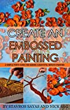 Create an Embossed Painting: A simple Photo Guide for Making a Beautiful Impasto Painting