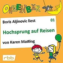 Hochsprung auf Reisen (Ohrenbär 1) Hörbuch von Karen Matting Gesprochen von: Boris Aljinovic