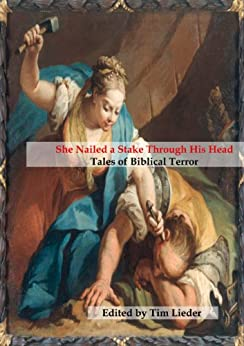 She Nailed a Stake Through His Head: Tales of Biblical Terror by [Valente, Catherynne M., Leen, Gerri, Wilson, Stephen M., Malcohn, Elissa, Stott, Romie, Kaysen, Daniel, Thompson, D.K., Krug, Christi, Morehouse, Lyda]