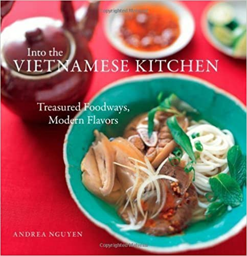 Into the Vietnamese Kitchen Treasured Foodways, Modern