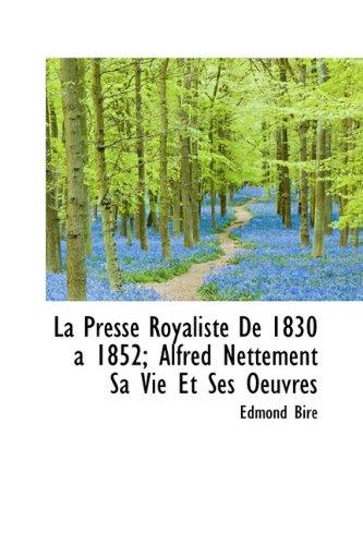 La Presse Royaliste De 1830 a 1852; Alfred Nettement Sa Vie Et Ses Oeuvres (French Edition) pdf