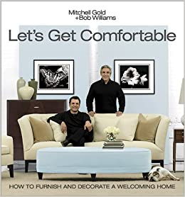 Let's Get Comfortable: Mitchell Gold, Bob Williams: 9780696234309 ...