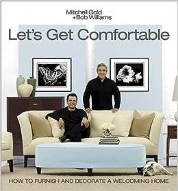 Letu0027s Get Comfortable: Mitchell Gold, Bob Williams: 9780696234309:  Amazon.com: Books