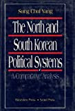 The North and South Korean Political Systems : A Comparative Analysis, Yang, Sung C., 0813388627