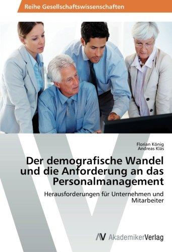 Der demografische Wandel und die Anforderung an das Personalmanagement: Herausforderungen für Unternehmen und Mitarbeiter