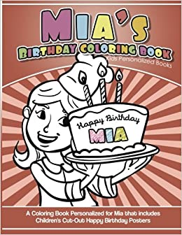 Mias Birthday Coloring Book Kids Personalized Books A For Mia That Includes Childrens Cut Out Happy Posters