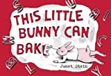 This Little Bunny Can Bake, Janet Stein, 0375843132