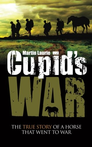 Cupid's War: The True Story of a Horse that Went to Fight