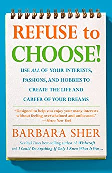 Refuse to Choose!: Use All of Your Interests, Passions, and Hobbies to Create the Life and Career of Your Dreams por [Sher, Barbara]