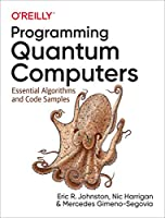 Programming Quantum Computers: Essential Algorithms and Code Samples Front Cover