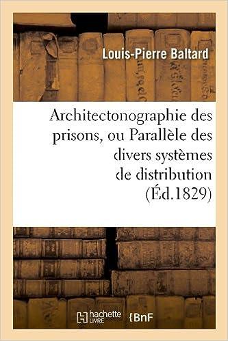 Télécharger en ligne Architectonographie des prisons, ou Parallèle des divers systèmes de distribution (Éd.1829) pdf epub