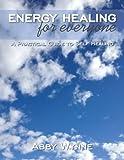 Energy Healing for Everyone, Abby Wynne, 1452552932