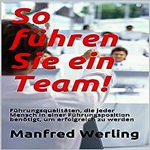 So führen Sie ein Team! [How to Lead a Team!]: Führungsqualitäten, die jeder Mensch in einer Führungsposition benötigt, um erfolgreich zu werden Audiobook by Manfred Werling Narrated by Gitta Werling