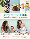 Baby at the Table: The Simple 3-Step Guide To Weaning Your Baby, With Delicious, Easy Food For The Whole Family