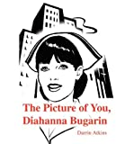 img - for [ The Picture of You, Diahanna Bugarin [ THE PICTURE OF YOU, DIAHANNA BUGARIN ] By Atkins, Darrin ( Author )Nov-01-2001 Paperback By Atkins, Darrin ( Author ) Paperback 2001 ] book / textbook / text book