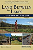 Land Between The Lakes Outdoor Handbook: Your Complete Guide for Hiking, Camping, Fishing, and Nature Study in Western Tennessee and Kentucky