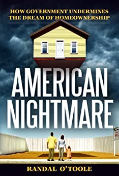 American Nightmare: How Government Undermines the Dream of Homeownership by [O'Toole, Randal]