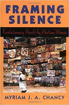 Book Framing Silence: Revolutionary Novels by Haitian Women by Myriam J.A. Chancy (1997-02-01)