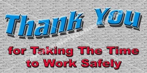 Safety Banner - #1084 - Thank You for Taking The Time To Work Safely - 2' x 4' industrial Safety Banner from SafetyBanners.Org