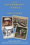 From Internment, to Korea, to Solitude, Robert M. Wada, 1439258287