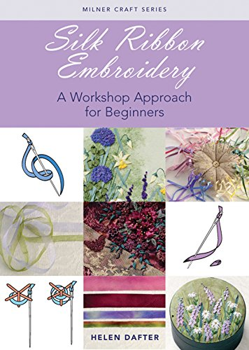Silk Ribbon Embroidery: A Workshop Approach for Beginners (Milner Craft - Ribbon Embroidery Book