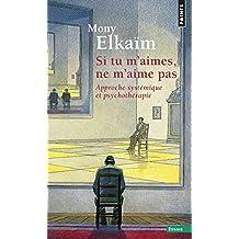 Si tu m'aimes, ne m'aime pas. Une approche systémique des psychothérapies des familles et couples (French Edition)
