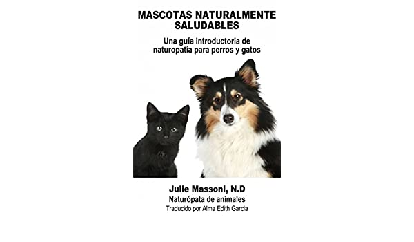 Amazon.com: Mascotas naturalmente saludables (Spanish Edition) eBook: Julie Massoni, Alma: Kindle Store