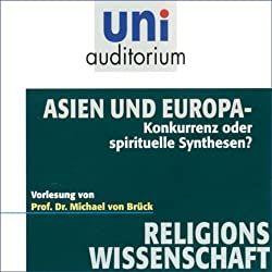 Asien und Europa. Konkurrenz oder spirituelle Synthesen? (Uni-Auditorium)