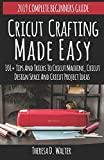 Cricut Crafting Made Easy: 101+Tips and Tricks to