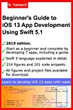 Beginner's Guide to iOS 13 App Development Using Swift 5.1: Xcode, Swift and App Design Fundamentals