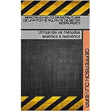 Repotenciamento da Estrutura de uma Ponte Rolante de Setor Siderúrgico: Utilizando os métodos analítico e numérico (Portuguese Edition)